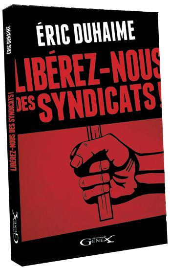 Un compte rendu critique de Libérez-nous des syndicats d'Éric Duhaime (1/2)